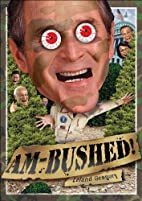 Am-Bushed!: More Chronicles of Government…