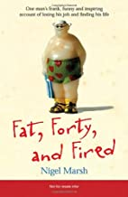 Fat,Forty,Fired: One Man's…