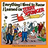 McPherson, John: Everything I Need to Know I Learned on Jerry Springer: A Close to Home Collection