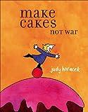 Horacek, Judy: Make Cakes Not War