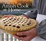 Eicher, Lovina: The Amish Cook at Home: Simple Pleasures of Food, Family, and Faith