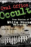 Thomsen, Brian M.: Oval Office Occult: True Stories of White House Weirdness
