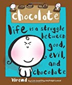 chocolate: life is a struggle between good,…