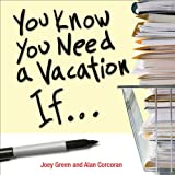 Green, Joey: You Know You Need a Vacation If...