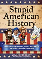 Stupid American History: Tales of Stupidity,…