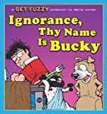 Conley, Darby: Ignorance, Thy Name Is Bucky: A Get Fuzzy Collection