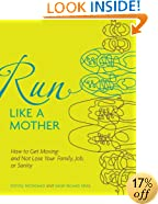 Run Like a Mother: How to Get Moving--and Not Lose Your Family, Job, or Sanity