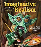 Gurney, James: Imaginative Realism: How to Paint What Doesn't Exist