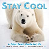 Chester, Jonathan: Stay Cool: A Polar Bear's Guide to Life