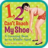 Petras, Ross: 1, 2, Can't Reach My Shoe: A Counting Book for the Middle-Aged