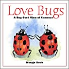 Love Bugs: A Bug-Eyed View of Romance by…