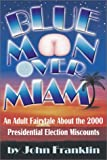 John Franklin: Blue Moon over Miami: An Adult Fairytale about the 2000 Presidential Election Miscounts