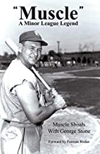 Muscle: A Minor League Legend by George…