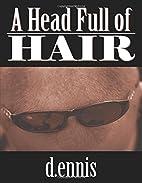 A Head Full of Hair by D. Ennis