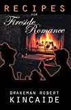 Kincaide, Drakeman Robert: Recipes for Fireside Romance