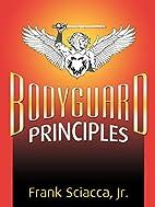 Bodyguard Principles by Frank Sciacca Jr.