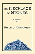 The Necklace of Stones by Philip J. Carraher