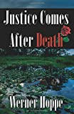 Werner Hoppe: Justice Comes After Death (A Karl Shoemaker Mystery)