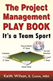 Keith Wilson: The Project Management Play Book: It's a Team Sport