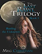 Battling the Unknown: The Last Rawl Trilogy…