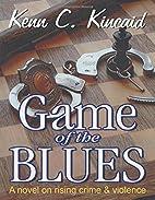 Games of the Blues by Kenn C. Kincaid