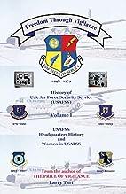 Freedom Through Vigilance: Volume 1: USAFSS…