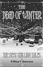 The Dead of Winter by William P. Robertson