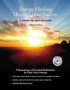 Energy Healing Through The Chakras: A Guide…