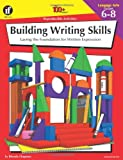 School Specialty Publishing: The 100+ Series Building Writing Skills, Grades 6-8: Laying the Foundation for Written Expression (The 100+; Language Arts)