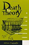 Adrian Praetzellis: Death by Theory: A Tale of Mystery and Archaeological Theory