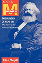 Karl Marx: The Burden of Reason by Allan…