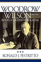 Woodrow Wilson and the Roots of Modern…