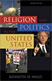 Wald, Kenneth D.: Religion and Politics in the United States