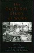 The Cultural Study of Work by Douglas Harper
