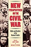 Simon, John Y.: New Perspectives on the Civil War: Myths and Realities of the National Conflict