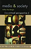 Berger, Arthur Asa: Media and Society: A Critical Perspective