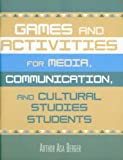 Berger, Arthur Asa: Games and Activities for Media, Communication, and Cultural Studies Students