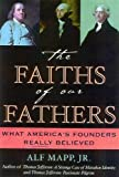 Mapp, Alf J., Jr.: The Faiths of Our Fathers: What America's Founders Really Believed