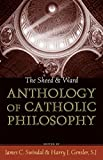 Swindal, James C.: The Sheed & Ward Anthology of Catholic Philosophy