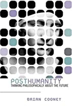Posthumanity: Thinking Philosophically About…