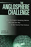 Bennett, James C.: The Anglosphere Challenge: Why the English-Speaking Nations Will Lead the Way in the Twenty-First Century