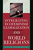 Ruether, Rosemary Radford: Integrating Ecofeminism, Globalization, and World Religions (Nature's Meaning)