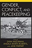 Mazurana, Dyan E.: Gender, Conflict, And Peacekeeping