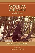 Yoshida Shigeru: Last Meiji Man by Hiroshi…
