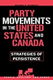 Mildred A. Schwartz: Party Movements in the United States and Canada: Strategies of Persistence (People, Passions, and Power: Social Movements, Interest Organizations, and the P)