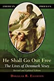 Egerton, Douglas R.: He Shall Go Out Free: The Lives Of Denmark Vesey