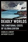 Lemert, Charles: Deadly Worlds: The Emotional Costs of Globalization