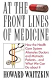 Waitzkin, Howard: At the Front Lines of Medicine: How the Health Care System Alienates Doctors and Mistreats Patients and What We Can Do about It