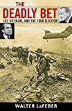 LaFeber, Walter: The Deadly Bet: LBJ, Vietnam, and the 1968 Election (Vietnam: America in the War Years)
