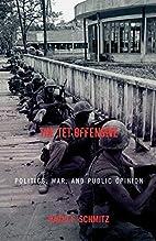 The Tet Offensive: Politics, War, and Public…
